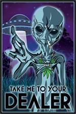Take Me to your Dealer Alien Weed Poster - 24
