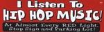 I LISTEN TO HIP HOP MUSIC - Bumper Sticker