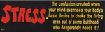 STRESS. - Bumper Sticker