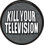KILL YOUR TELEVISION ROUND STICKER - 2 1/2