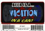BEER IS A VACATION IN A CAN - 3 1/2