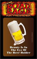 Beauty Is In The Eye Of The Beer Holder  Road Rage Air Freshener