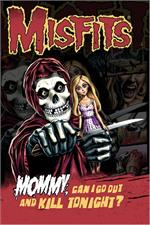 Misfits Mommy Can I go out and Kill Tonight Poster - 24