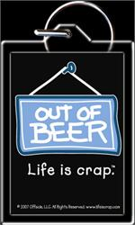 KEYCHAIN - LIFE IS CRAP - OUT OF BEER