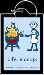 KEYCHAIN - LIFE IS CRAP - GRILLING